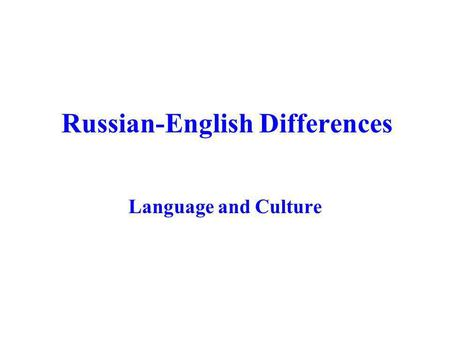 Russian-English Differences Language and Culture.