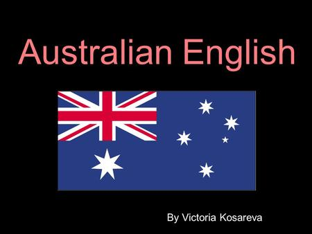 Australian English By Victoria Kosareva. There are different territorial variants of English. It is a regional variety possessing a literary norm.