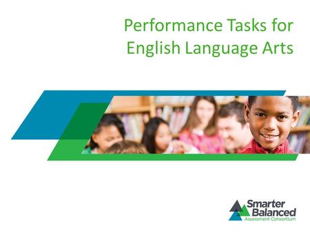 Performance Tasks for English Language Arts. Performance Tasks Measure complex assessment targets Demonstrate ability to think and reason Higher-order.