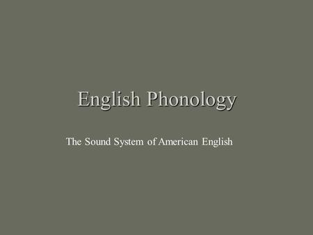 English Phonology The Sound System of American English.