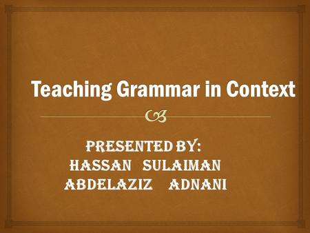 "Presented by: Hassan Sulaiman Abdelaziz Adnani.  ""In the past, a traditional classroom, with its emphasis on grammatical competence and explicit knowledge."