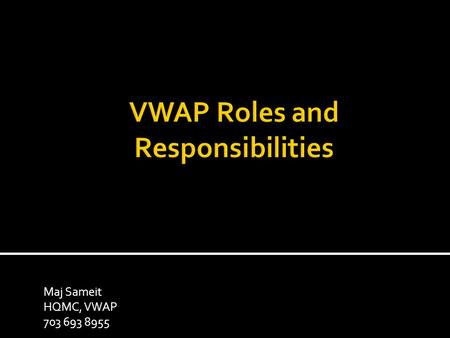 Maj Sameit HQMC, VWAP 703 693 8955. Parties involved in the VWAP  Component Responsible Official (SJA to CMC)  Local Responsible Official (Installation.
