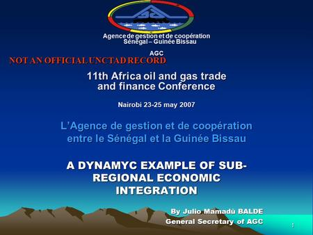 1 Agence de gestion et de coopération Sénégal – Guinée Bissau AGC 11th Africa oil and gas trade and finance Conference Nairobi 23-25 may 2007 L'Agence.