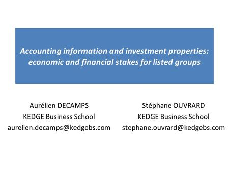 Accounting information and investment properties: economic and financial stakes for listed groups Aurélien DECAMPS KEDGE Business School
