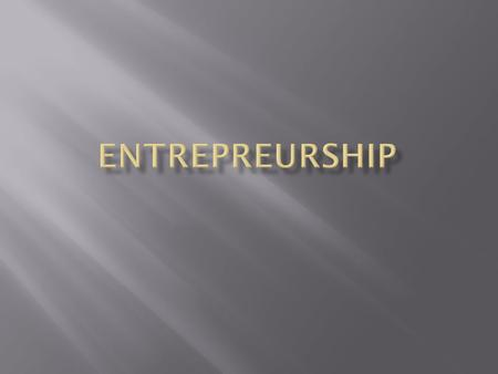  Lesson 1.1 – Entrepreneurs: Present and Past  Goals  Define entrepreneurship  Learn about the history of entrepreneurship  Identify the impact of.