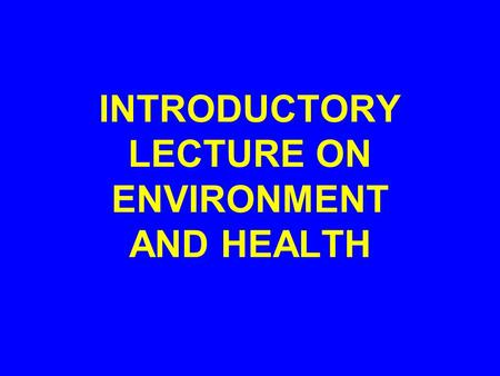 INTRODUCTORY LECTURE ON ENVIRONMENT AND HEALTH. DR. AYESHA HUMAYUN ASSISTANT PROFESSOR & PUBLIC HEALTH CONSULTANT AT COMMUNITY HEALTH SCIENCES FMH, COLLEGE.
