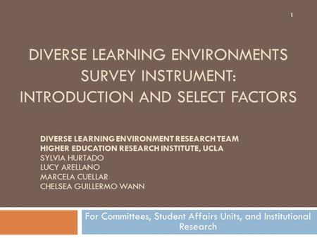 DIVERSE LEARNING ENVIRONMENTS SURVEY INSTRUMENT: INTRODUCTION AND SELECT FACTORS For Committees, Student Affairs Units, and Institutional Research DIVERSE.