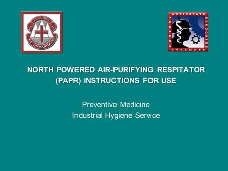 NORTH POWERED AIR-PURIFYING RESPITATOR (PAPR) INSTRUCTIONS FOR USE Preventive Medicine Industrial Hygiene Service.
