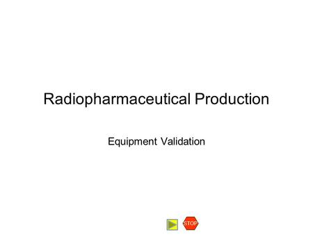 Radiopharmaceutical Production Equipment Validation STOP.