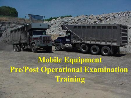 Mobile Equipment Pre/Post Operational Examination Training.