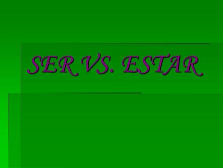 SER VS. ESTAR. Ser & Estar = to be to be SER & ESTAR  Both can be translated into English as the verb 'to be'. TO BE TO BE I am We are You areYou all.