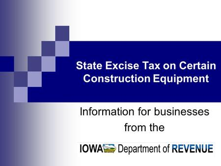 Information for businesses from the State Excise Tax on Certain Construction Equipment.