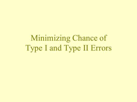 Minimizing Chance of Type I and Type II Errors. O.J. Simpson trial: the situation O.J. is assumed innocent. Evidence collected.