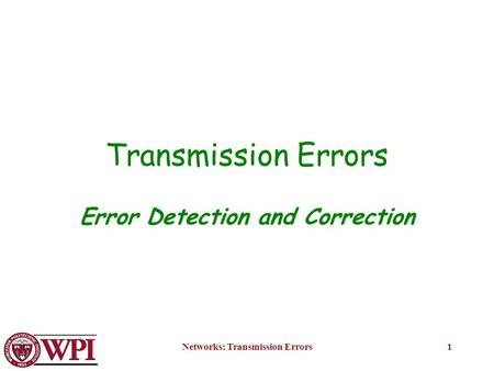 Networks: Transmission Errors1 Transmission Errors Error Detection and Correction.