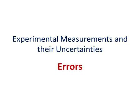 Experimental Measurements and their Uncertainties Errors.