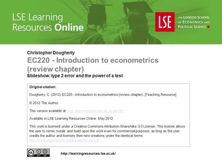 Christopher Dougherty EC220 - Introduction to econometrics (review chapter) Slideshow: type 2 error and the power of a test Original citation: Dougherty,