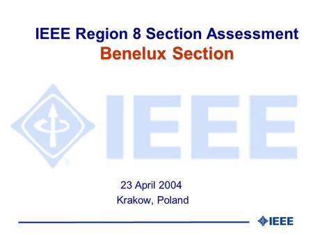 Benelux Section IEEE Region 8 Section Assessment Benelux Section 23 April 2004 Krakow, Poland.