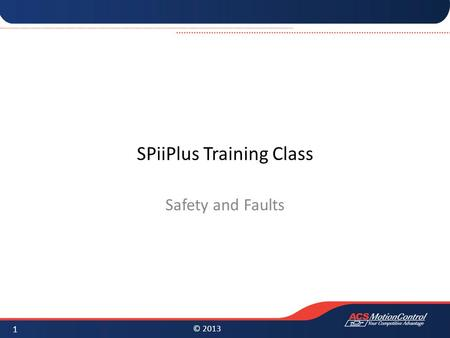 © 2013 SPiiPlus Training Class Safety and Faults 1.