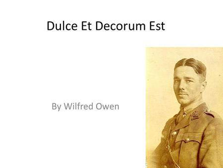 Dulce Et Decorum Est By Wilfred Owen. The tone of the poem is sombre, dark, and serious. Bent double, like old beggars under sacks, Knock-kneed, coughing.