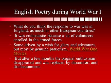 English Poetry during World War I What do you think the response to war was in England, as much in other European countries?What do you think the response.