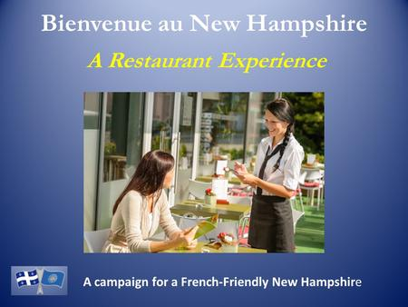 Bienvenue au New Hampshire A Restaurant Experience A campaign for a French-Friendly New Hampshire.