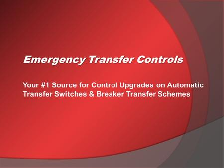 Your #1 Source for Control Upgrades on Automatic Transfer Switches & Breaker Transfer Schemes Emergency Transfer Controls.
