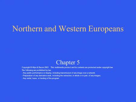 Northern and Western Europeans Chapter 5 Copyright © Allyn & Bacon 2003. This multimedia product and its contents are protected under copyright law. The.