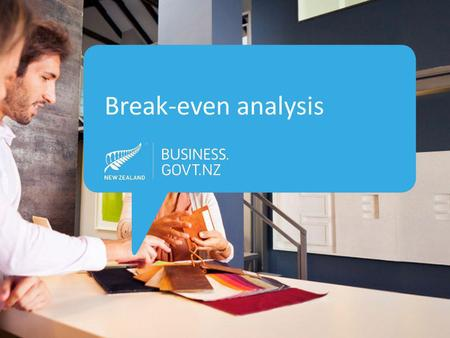 Break-even analysis. Break-even analysis predicts when… … Your business is going to start making profit.