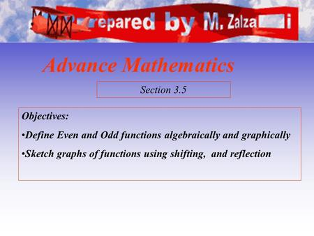 Advance Mathematics Objectives: Define Even and Odd functions algebraically and graphically Sketch graphs of functions using shifting, and reflection Section.