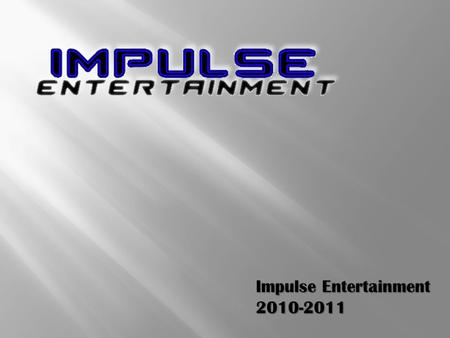 Impulse Entertainment 2010-2011. Company Description C Corporation C Corporation Founded on November 1, 2007 Founded on November 1, 2007 Past: Teen Night.