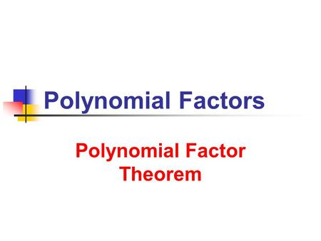 Polynomial Factors Polynomial Factor Theorem. 7/23/2013 Polynomial Factors 2 The Remainder Theorem Polynomial f(x) divided by x – k yields a remainder.