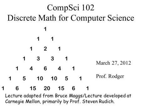 CompSci 102 Discrete Math for Computer Science March 27, 2012 Prof. Rodger Lecture adapted from Bruce Maggs/Lecture developed at Carnegie Mellon, primarily.