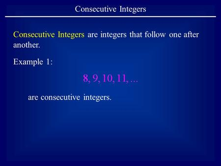 Consecutive Integers Consecutive Integers are integers that follow one after another. Example 1: are consecutive integers.