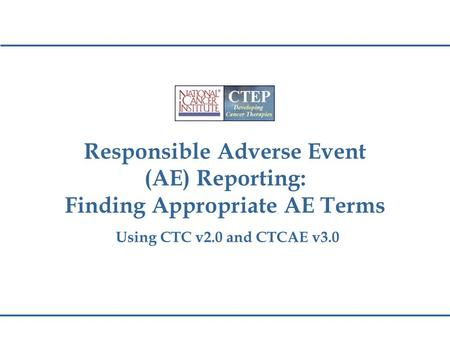 Responsible Adverse Event (AE) Reporting: Finding Appropriate AE Terms Using CTC v2.0 and CTCAE v3.0.