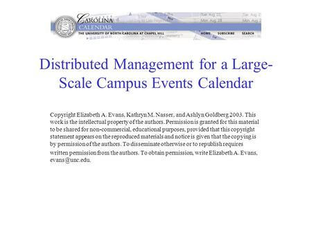 Distributed Management for a Large- Scale Campus Events Calendar Copyright Elizabeth A. Evans, Kathryn M. Nasser, and Ashlyn Goldberg 2003. This work is.