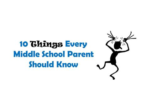 10 Things Every Middle School Parent Should Know.