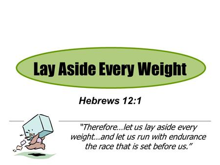 "Lay Aside Every Weight Hebrews 12:1 ""Therefore…let us lay aside every weight…and let us run with endurance the race that is set before us."""