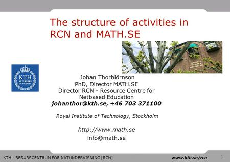 RES URS 1 KTH - RESURSCENTRUM FÖR NÄTUNDERVISNING [RCN] www.kth.se/rcn The structure of activities in RCN and MATH.SE Johan Thorbiörnson PhD, Director.