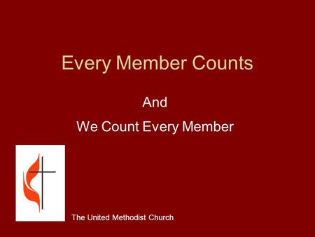 Every Member Counts And We Count Every Member The United Methodist Church.