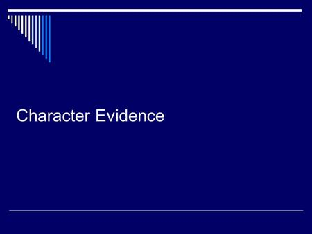 Character Evidence. CHARACTER EVIDENCE (cont.)  Character Evidence: refers to the use of evidence of a person's character to prove that on a given occasion.