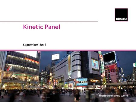 Kinetic Panel September 2012. Kinetic Moving Minds Panel Regular consumer online survey 504 UK residents Surveyed from 4 th to 7 th September 2012 Covering.