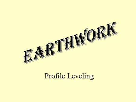 Earthwork Profile Leveling To collect data about topography along a reference line. Mainly to compute volumes of cut and fill for a proposed linear structure,