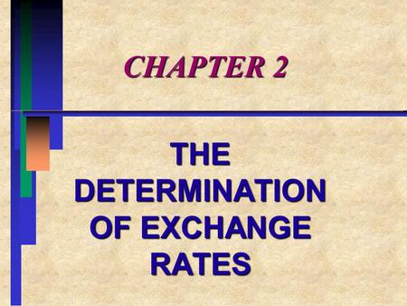 CHAPTER 2 THE DETERMINATION OF EXCHANGE RATES CHAPTER 2 OVERVIEW: PART n I. EQUILIBRIUM EXCHANGE RATES n II.ROLE OF CENTRAL BANKS n III.EXPECTATIONS.