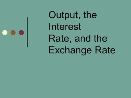 Output, the Interest Rate, and the Exchange Rate.