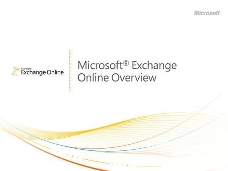 Microsoft ® Exchange Online Overview. Notes (hidden) The default view of this deck is a short (6-slide) presentation, targeted to mid-sized customers.
