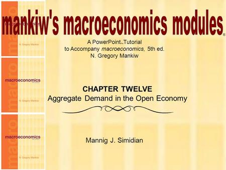 Chapter Twelve 1 A PowerPoint  Tutorial to Accompany macroeconomics, 5th ed. N. Gregory Mankiw Mannig J. Simidian ® CHAPTER TWELVE Aggregate Demand in.