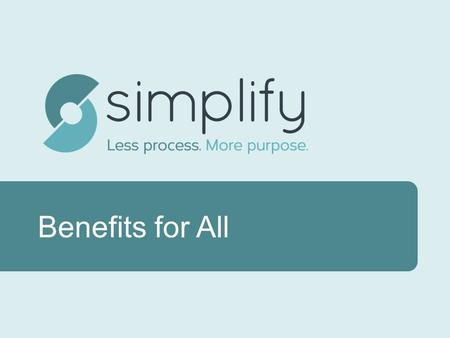 Benefits for All. Overview History What is Simplify? How Data Sharing Works RWJF Case Study Standards Setting Key Players Why Funders Should Participate.
