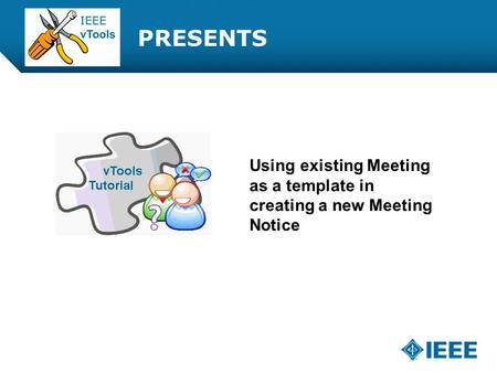 12-CRS-0106 REVISED 8 FEB 2013 PRESENTS Using existing Meeting as a template in creating a new Meeting Notice.