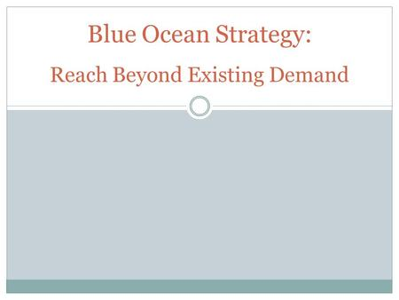 Blue Ocean Strategy: Reach Beyond Existing Demand.