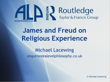 © Michael Lacewing James and Freud on Religious Experience Michael Lacewing